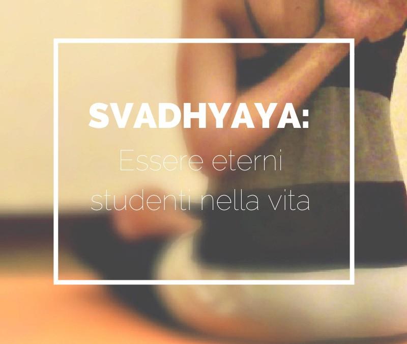Svadhyaya: essere eterni studenti nella vita.