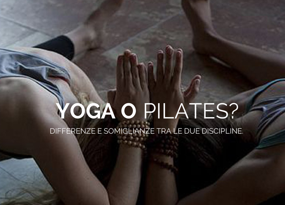 Che differenza c'è tra Yoga e Pilates?